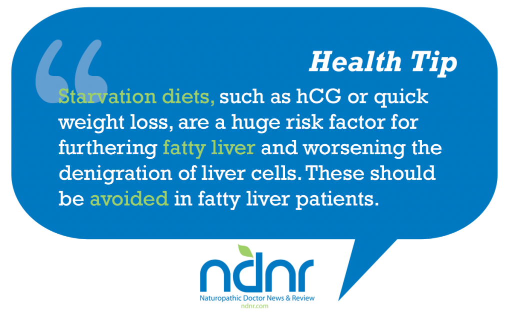 Starvation diets such as hCG or quick weight loss are a huge risk factor for furthering fatty liver and worsening the denigration of liver cells These should be avoided in fatty liver patients