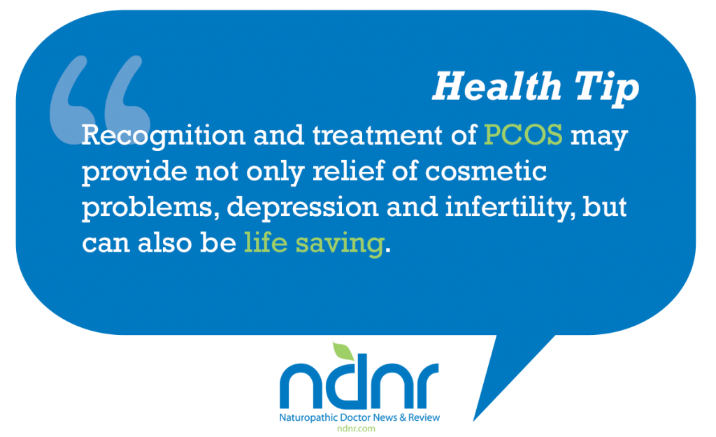 Recognition and treatment of PCOS may provide not only relief of cosmetic problems depression and infertility but can also be life saving