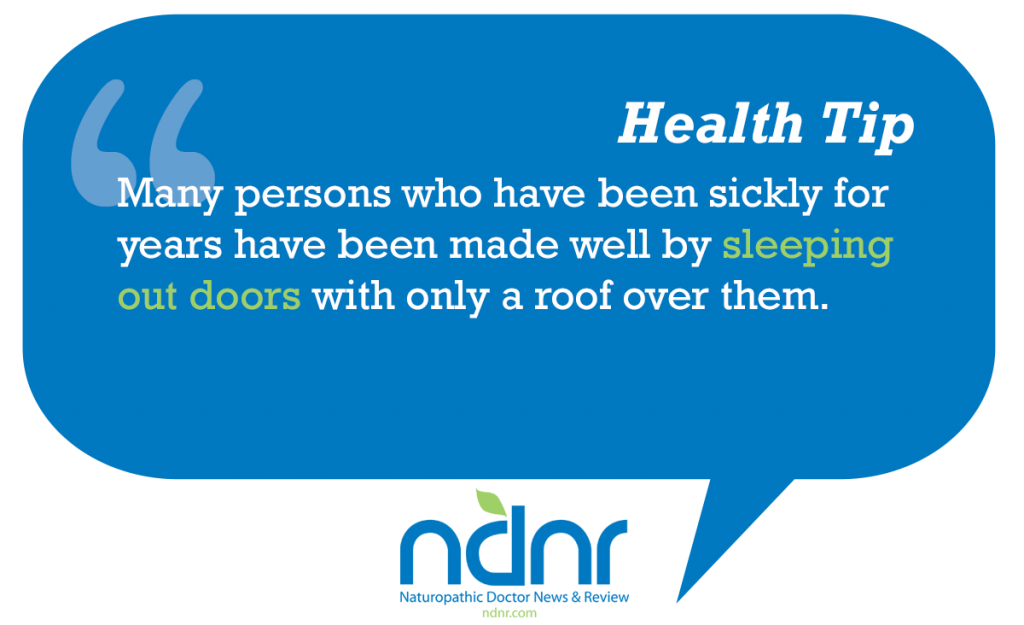 Many persons who have been sickly for years have been made well by sleeping out doors with only a roof over them
