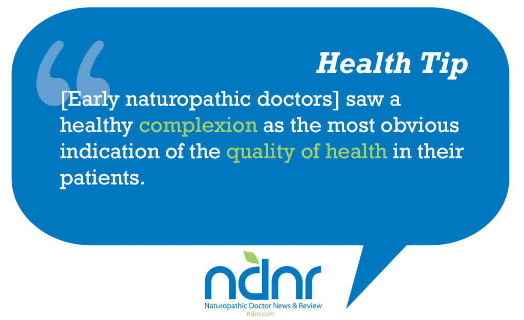 Early naturopathic doctors saw a healthy complexion as the most obvious indication of the quality of health in their patients
