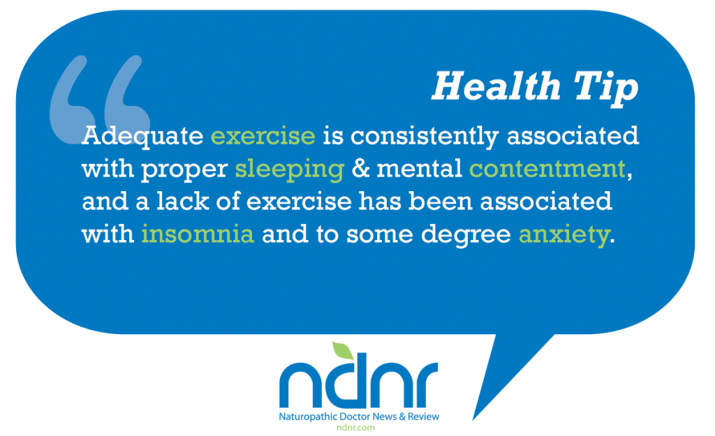 Adequate exercise is consistently associated with proper sleeping mental contentment and a lack of exercise has been associated with insomnia and to some degree anxiety