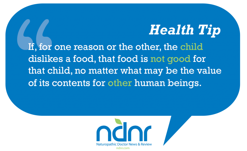 If for one reason or the other the child dislikes a food that food is not good for that child no matter what may be the value of its contents for other human beings
