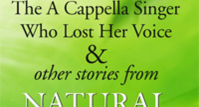 The A Cappella Singer Who Lost Her Voice & Other Stories From Natural Medicine