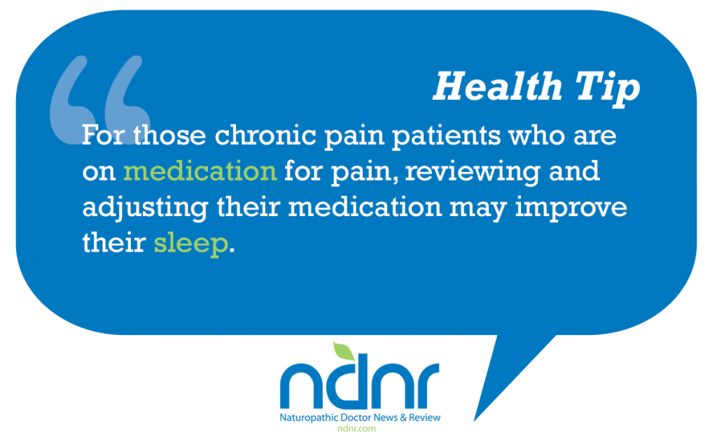 For those chronic pain patients who are on medication for pain reviewing and adjusting their medication may improve their sleep