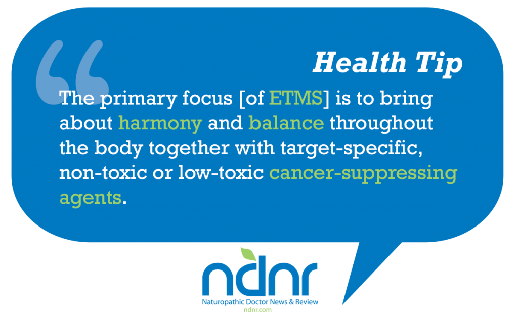 The primary focus of ETMS is to bring about harmony and balance throughout the body together with target specific nontoxic or low toxic cancer suppressing agents